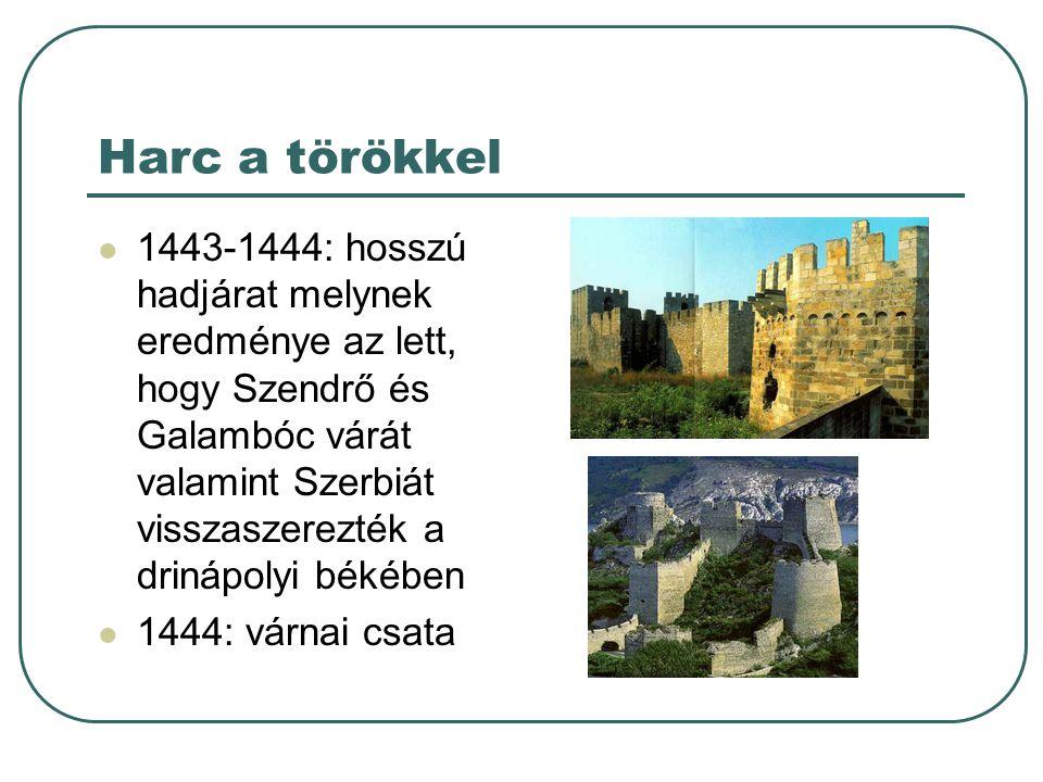Harc a törökkel 1443-1444: hosszú hadjárat melynek eredménye az lett, hogy Szendrő és Galambóc várát valamint Szerbiát visszaszerezték a drinápolyi bé