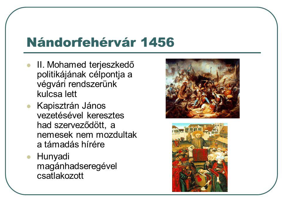 Nándorfehérvár 1456 II. Mohamed terjeszkedő politikájának célpontja a végvári rendszerünk kulcsa lett Kapisztrán János vezetésével keresztes had szerv