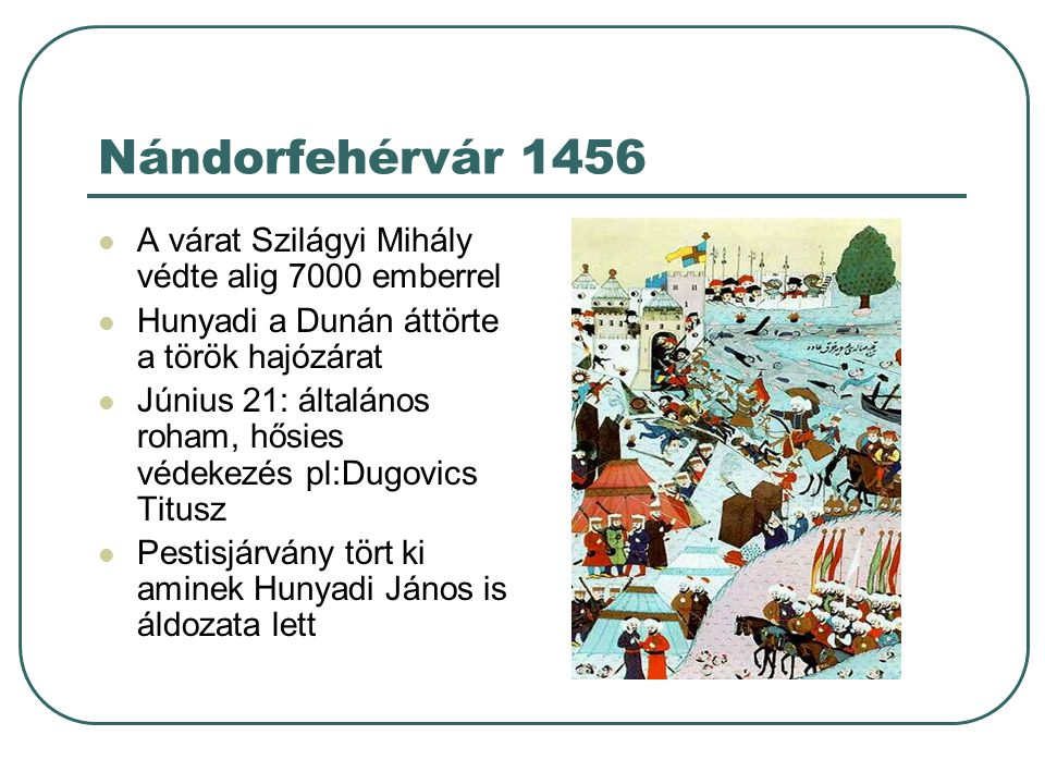 Nándorfehérvár 1456 A várat Szilágyi Mihály védte alig 7000 emberrel Hunyadi a Dunán áttörte a török hajózárat Június 21: általános roham, hősies véde