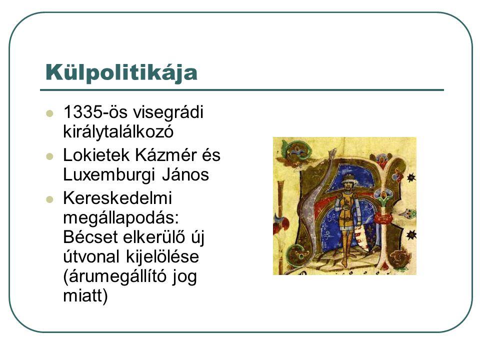 Külpolitikája 1335-ös visegrádi királytalálkozó Lokietek Kázmér és Luxemburgi János Kereskedelmi megállapodás: Bécset elkerülő új útvonal kijelölése (