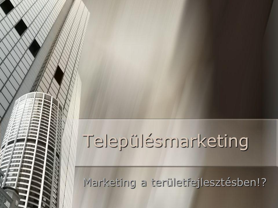 Településmarketing Marketing a területfejlesztésben!?