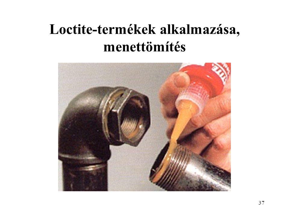 37 Loctite-termékek alkalmazása, menettömítés