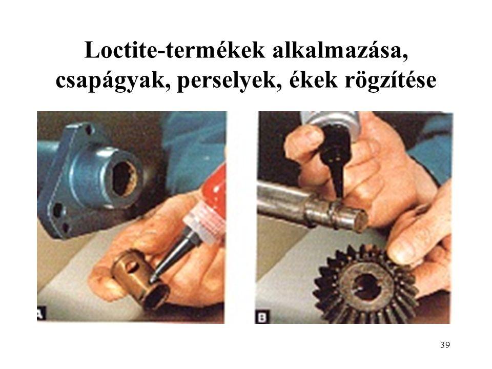39 Loctite-termékek alkalmazása, csapágyak, perselyek, ékek rögzítése