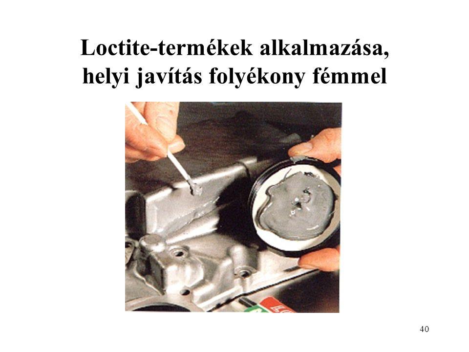 40 Loctite-termékek alkalmazása, helyi javítás folyékony fémmel