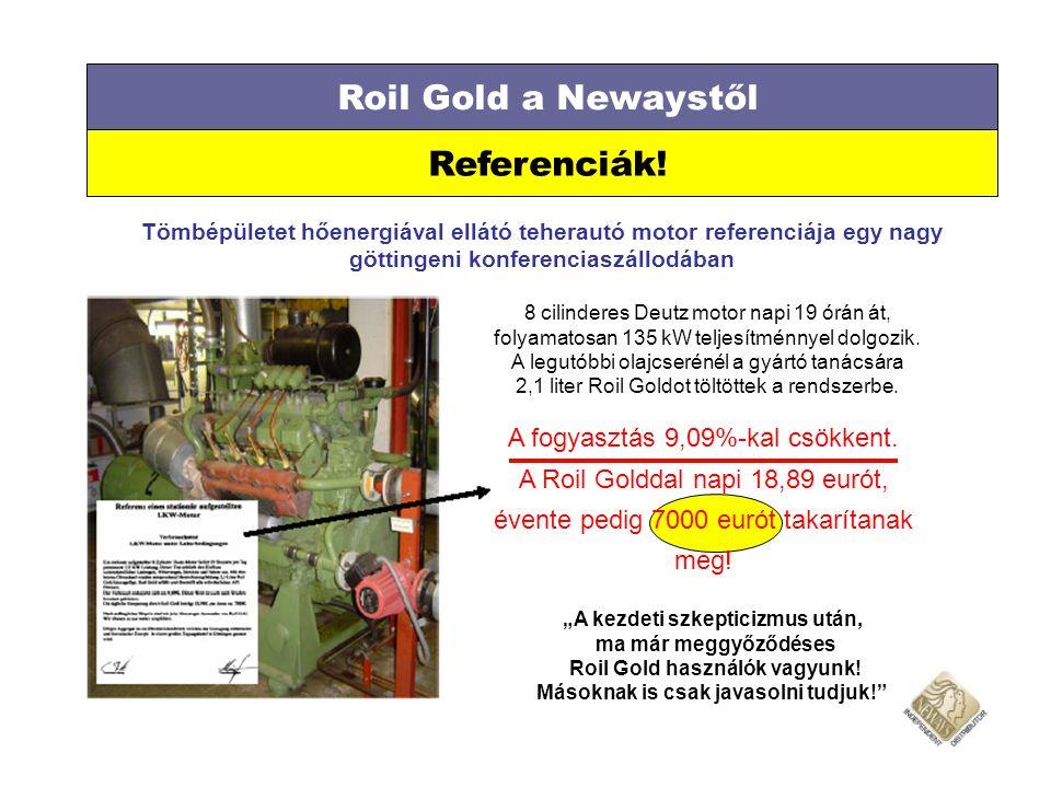 Roil Gold a Newaystől Referenciák! Tömbépületet hőenergiával ellátó teherautó motor referenciája egy nagy göttingeni konferenciaszállodában 8 cilinder