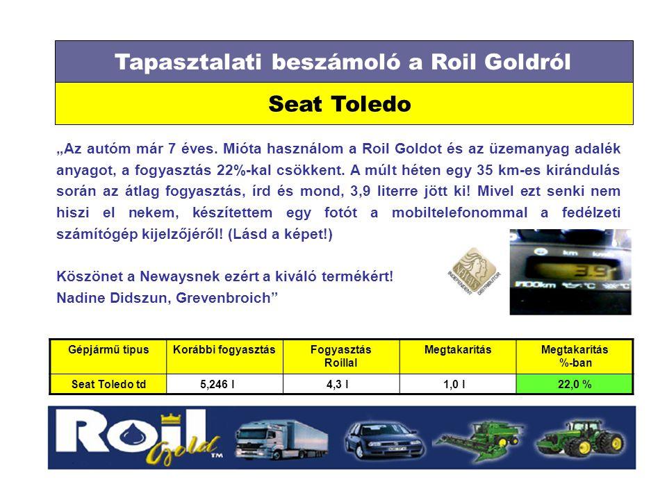"""Tapasztalati beszámoló a Roil Goldról Seat Toledo """"Az autóm már 7 éves. Mióta használom a Roil Goldot és az üzemanyag adalék anyagot, a fogyasztás 22%"""