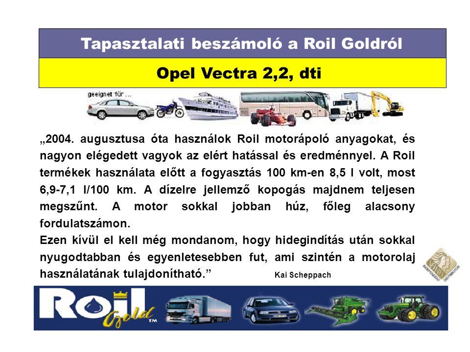 """Tapasztalati beszámoló a Roil Goldról Opel Vectra 2,2, dti """"2004. augusztusa óta használok Roil motorápoló anyagokat, és nagyon elégedett vagyok az el"""