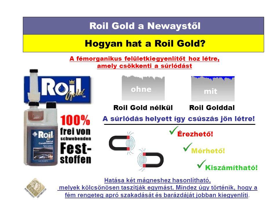 Roil Gold a Newaystől Hogyan hat a Roil Gold? A fémorganikus felületkiegyenlítőt hoz létre, amely csökkenti a súrlódást Roil Gold nélkül Roil Golddal