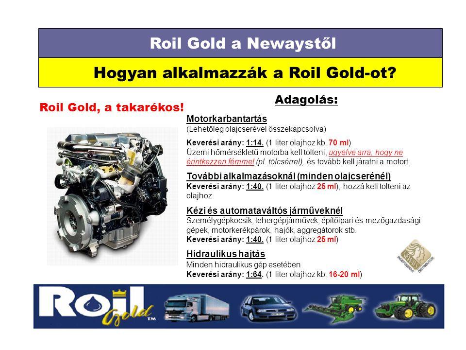 Roil Gold a Newaystől Hogyan alkalmazzák a Roil Gold-ot? Roil Gold, a takarékos! Adagolás: Motorkarbantartás (Lehetőleg olajcserével összekapcsolva) K