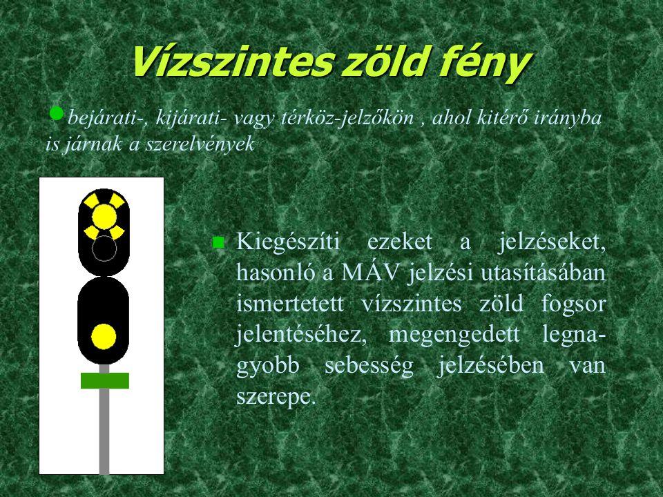 Vízszintes zöld fény n Kiegészíti ezeket a jelzéseket, hasonló a MÁV jelzési utasításában ismertetett vízszintes zöld fogsor jelentéséhez, megengedett