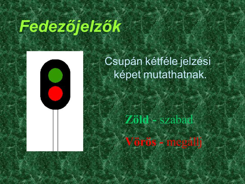 Fedezőjelzők Csupán kétféle jelzési képet mutathatnak. Zöld - szabad Vörös - megállj