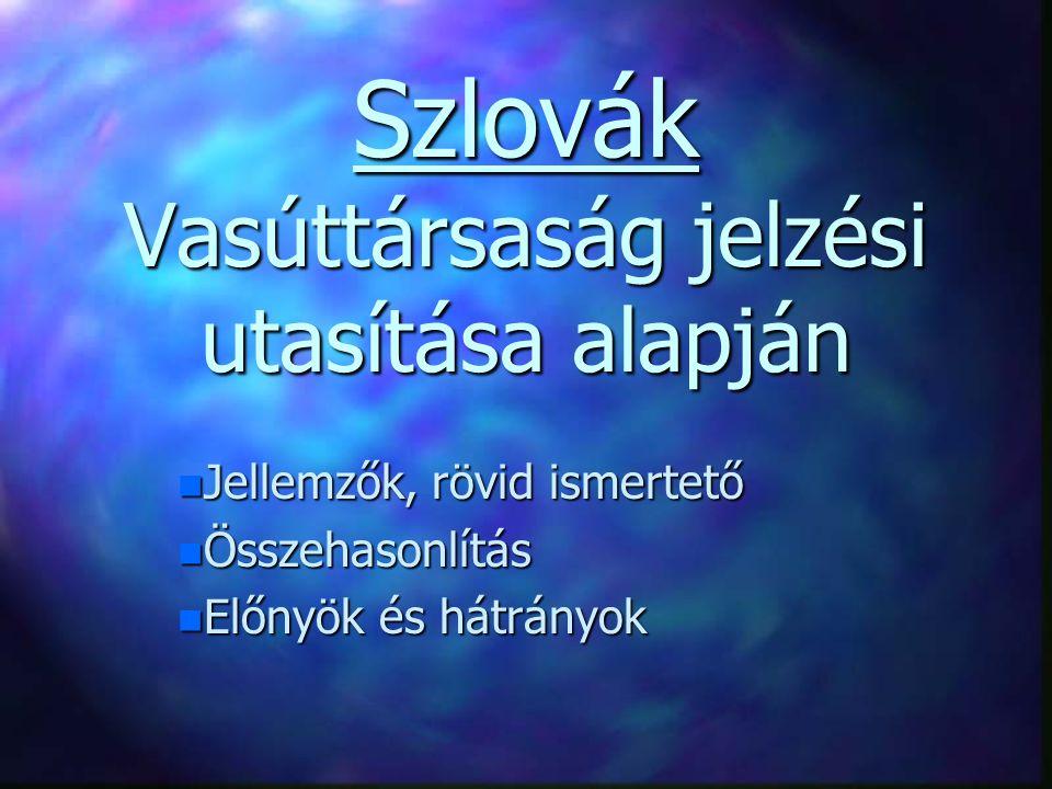 Szlovák Vasúttársaság jelzési utasítása alapján n Jellemzők, n Jellemzők, rövid ismertető n Összehasonlítás n Előnyök n Előnyök és hátrányok