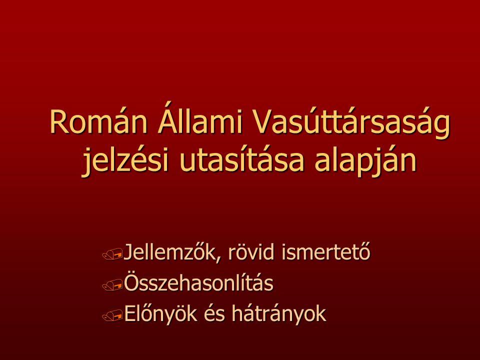 Román Állami Vasúttársaság jelzési utasítása alapján / Jellemzők, rövid ismertető / Összehasonlítás / Előnyök és hátrányok
