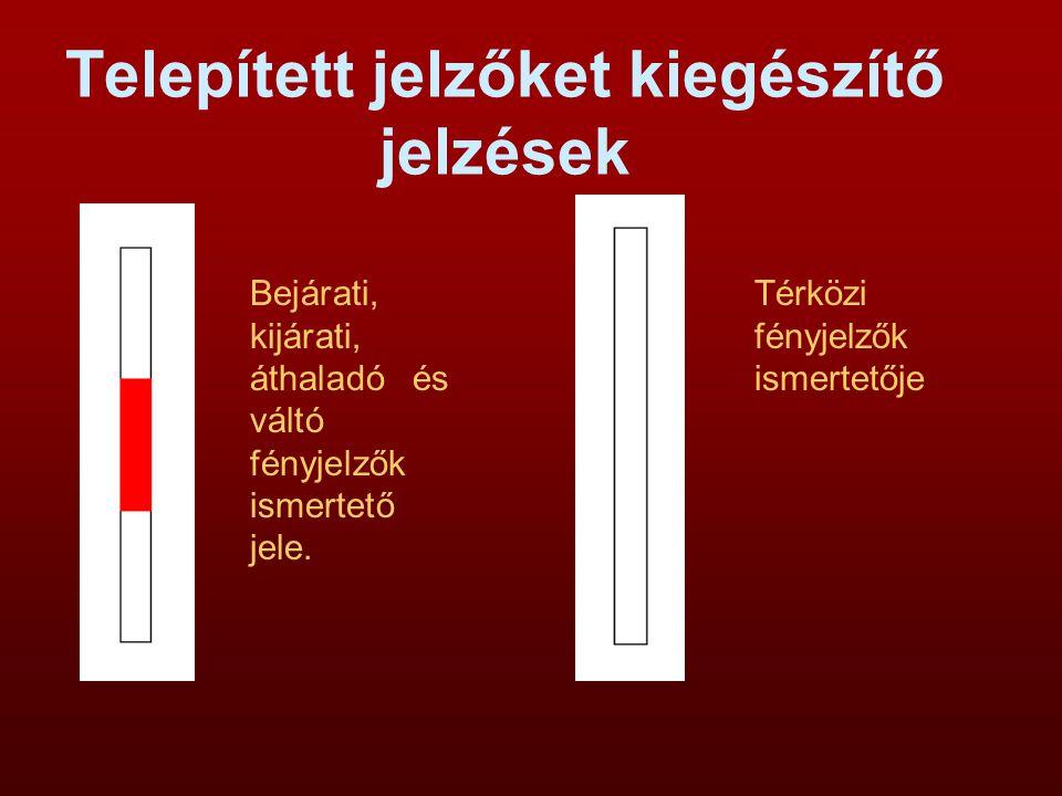 Telepített jelzőket kiegészítő jelzések Bejárati, kijárati, áthaladó és váltó fényjelzők ismertető jele. Térközi fényjelzők ismertetője