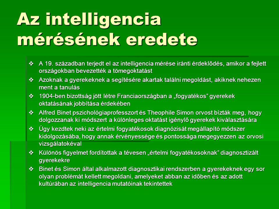 Az intelligencia mérésének eredete  A 19. században terjedt el az intelligencia mérése iránti érdeklődés, amikor a fejlett országokban bevezették a t