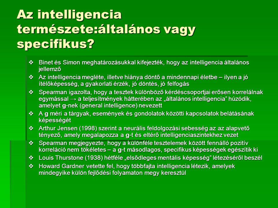 Az intelligencia természete:általános vagy specifikus?  Binet és Simon meghatározásukkal kifejezték, hogy az intelligencia általános jellemző  Az in