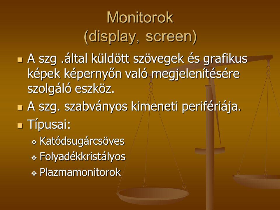 Monitorok (display, screen) A szg.által küldött szövegek és grafikus képek képernyőn való megjelenítésére szolgáló eszköz.