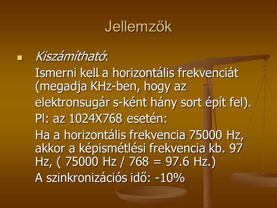 Jellemzők Kiszámítható: Kiszámítható: Ismerni kell a horizontális frekvenciát (megadja KHz-ben, hogy az elektronsugár s-ként hány sort épít fel).
