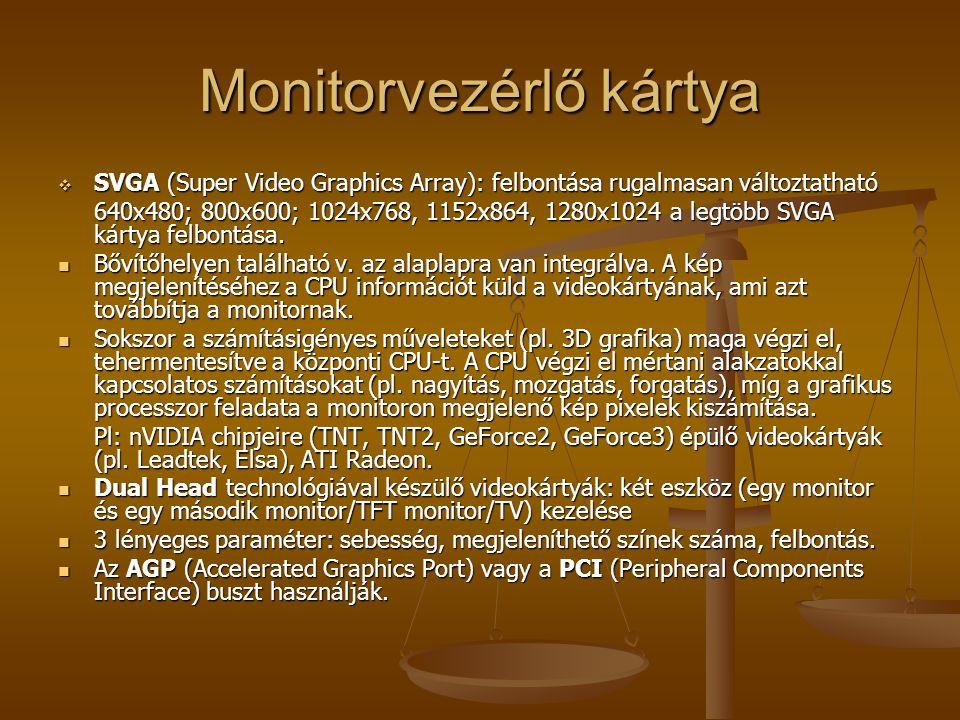 Monitorvezérlő kártya  SVGA (Super Video Graphics Array): felbontása rugalmasan változtatható 640x480; 800x600; 1024x768, 1152x864, 1280x1024 a legtöbb SVGA kártya felbontása.