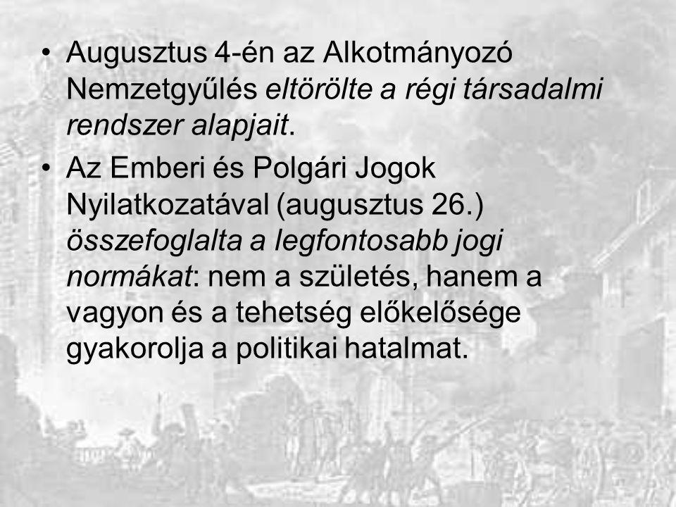 Augusztus 4-én az Alkotmányozó Nemzetgyűlés eltörölte a régi társadalmi rendszer alapjait. Az Emberi és Polgári Jogok Nyilatkozatával (augusztus 26.)