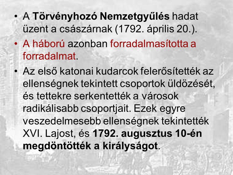 A Törvényhozó Nemzetgyűlés hadat üzent a császárnak (1792. április 20.). A háború azonban forradalmasította a forradalmat. Az első katonai kudarcok fe