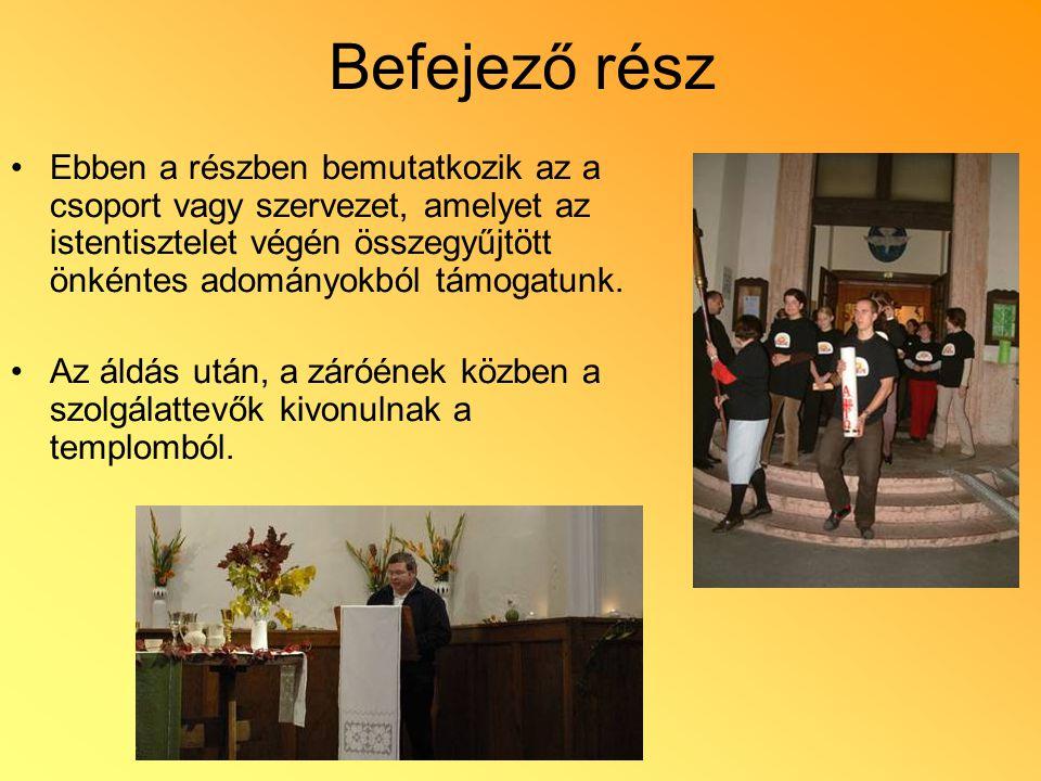 Befejező rész Ebben a részben bemutatkozik az a csoport vagy szervezet, amelyet az istentisztelet végén összegyűjtött önkéntes adományokból támogatunk