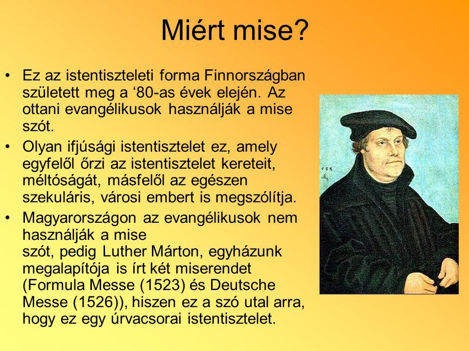 Miért mise? Ez az istentiszteleti forma Finnországban született meg a '80-as évek elején. Az ottani evangélikusok használják a mise szót. Olyan ifjúsá