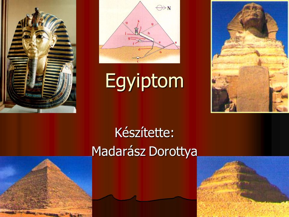 Egyiptom Készítette: Madarász Dorottya