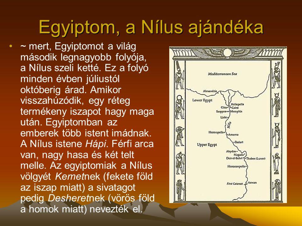 Egyiptom, a Nílus ajándéka ~ mert, Egyiptomot a világ második legnagyobb folyója, a Nílus szeli ketté. Ez a folyó minden évben júliustól októberig ára