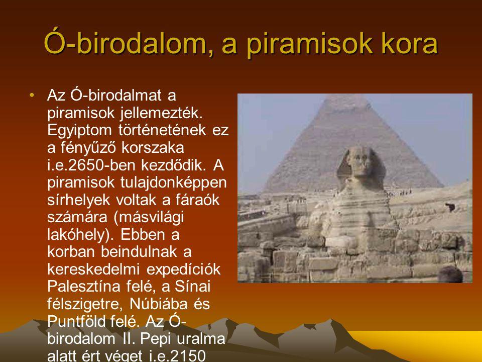 Ó-birodalom, a piramisok kora Az Ó-birodalmat a piramisok jellemezték. Egyiptom történetének ez a fényűző korszaka i.e.2650-ben kezdődik. A piramisok