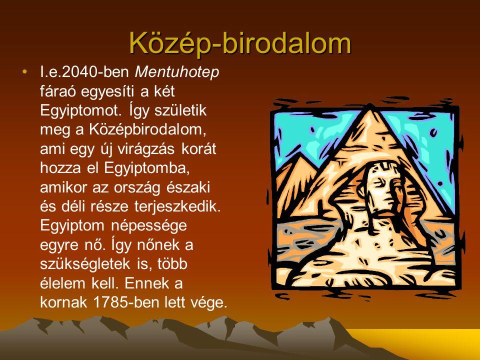 Közép-birodalom I.e.2040-ben Mentuhotep fáraó egyesíti a két Egyiptomot. Így születik meg a Középbirodalom, ami egy új virágzás korát hozza el Egyipto