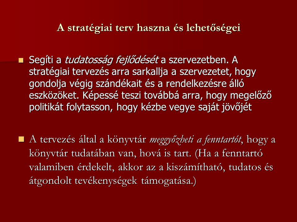 A stratégiai terv haszna és lehetőségei Segíti a tudatosság fejlődését a szervezetben. A stratégiai tervezés arra sarkallja a szervezetet, hogy gondol
