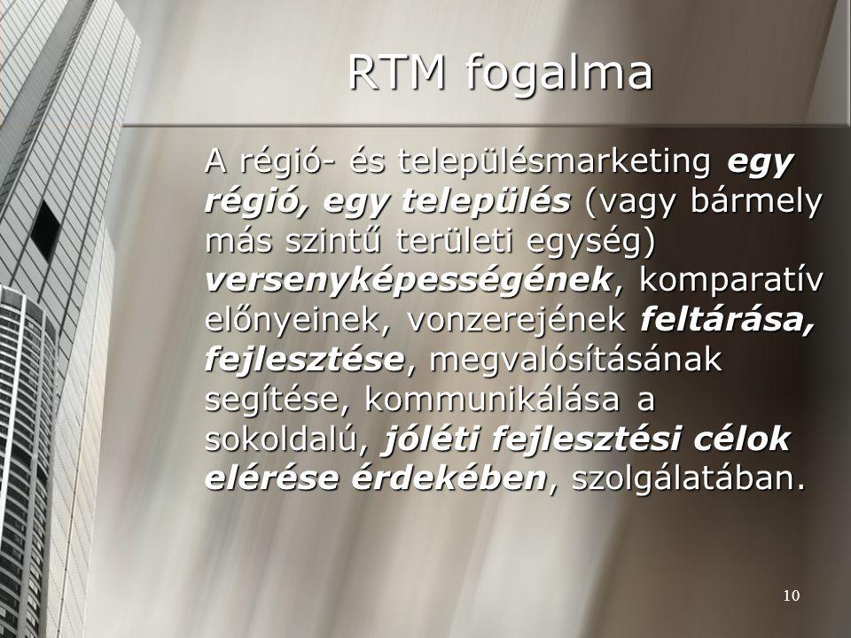 10 RTM fogalma A régió- és településmarketing egy régió, egy település (vagy bármely más szintű területi egység) versenyképességének, komparatív előny