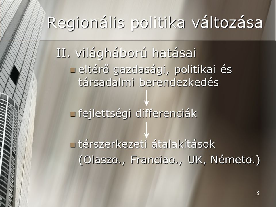 5 Regionális politika változása II. világháború hatásai eltérő gazdasági, politikai és társadalmi berendezkedés eltérő gazdasági, politikai és társada