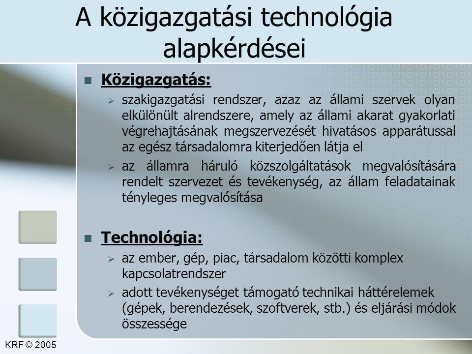 A közigazgatási technológia alapkérdései Közigazgatás:  szakigazgatási rendszer, azaz az állami szervek olyan elkülönült alrendszere, amely az állami