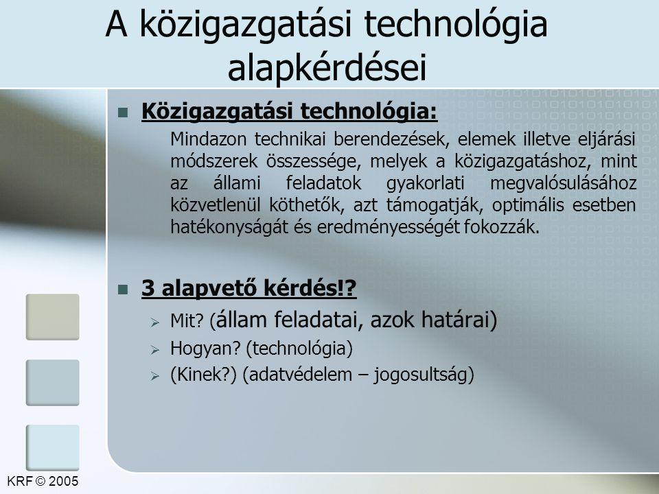 A közigazgatási technológia alapkérdései Közigazgatási technológia: Mindazon technikai berendezések, elemek illetve eljárási módszerek összessége, melyek a közigazgatáshoz, mint az állami feladatok gyakorlati megvalósulásához közvetlenül köthetők, azt támogatják, optimális esetben hatékonyságát és eredményességét fokozzák.
