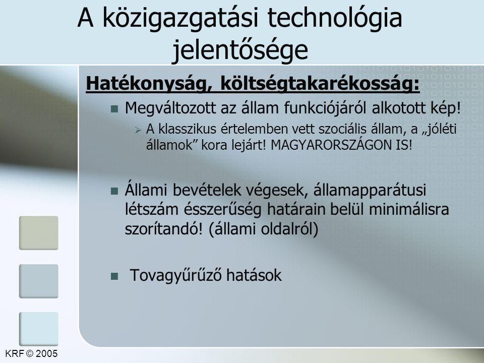 A közigazgatási technológia jelentősége Minőség: Precizitás Rugalmasság Gördülékenység Eljárási idő lerövidülése Ügyfélbarát eljárás KRF © 2005
