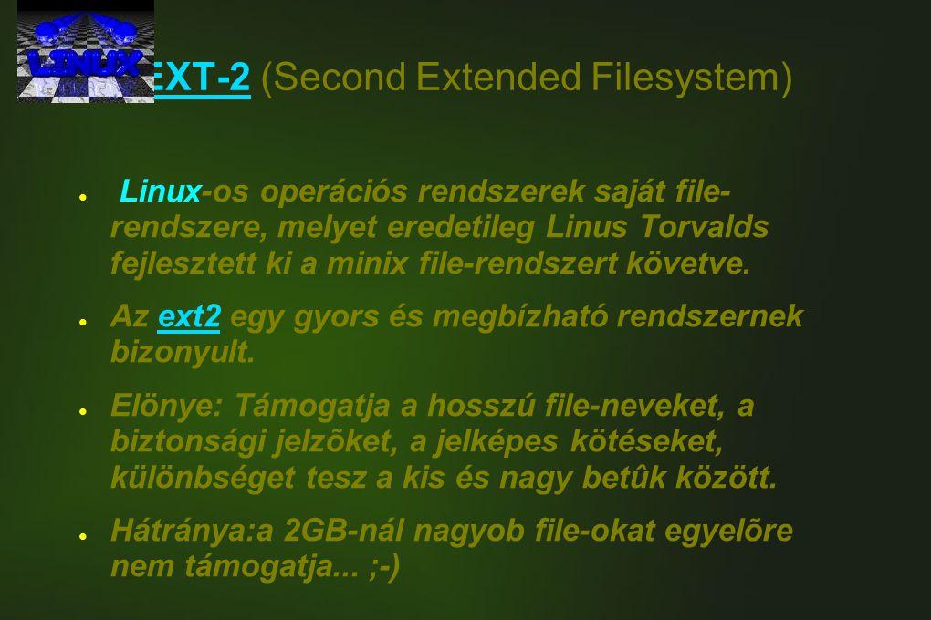 EXT-2 (Second Extended Filesystem) ● Linux-os operációs rendszerek saját file- rendszere, melyet eredetileg Linus Torvalds fejlesztett ki a minix file