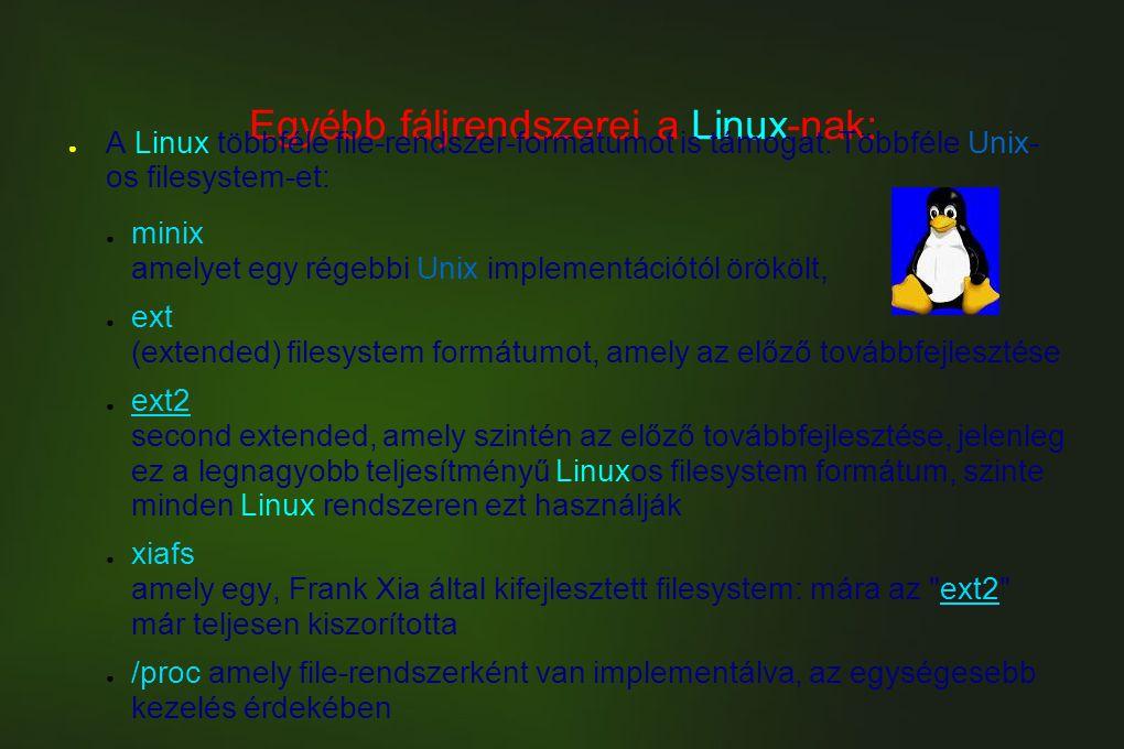 Egyébb fáljrendszerei a Linux-nak: ● A Linux többféle file-rendszer-formátumot is támogat. Többféle Unix- os filesystem-et: ● minix amelyet egy régebb