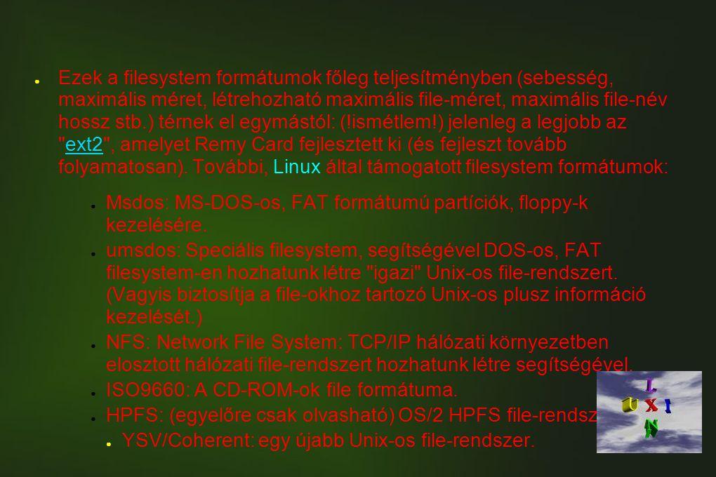 ● Az itt felsorolt formátumok a standard Linux kernel részei: kiegészítések (ún.