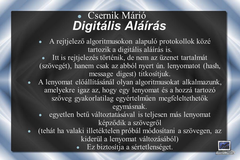 Digitális Aláírás ● A rejtjelező algoritmusokon alapuló protokollok közé tartozik a digitális aláírás is.