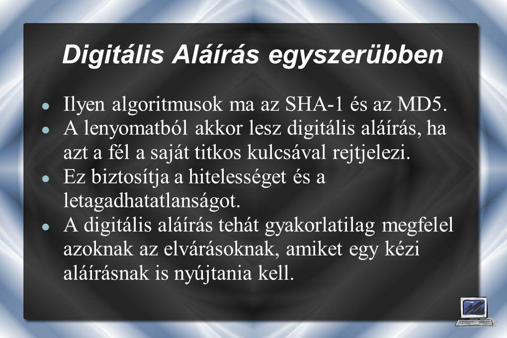 Digitális Aláírás egyszerübben ● Ilyen algoritmusok ma az SHA-1 és az MD5.