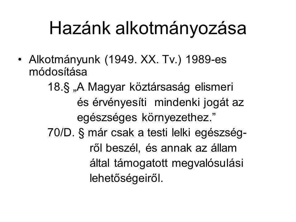 """Hazánk alkotmányozása Alkotmányunk (1949. XX. Tv.) 1989-es módosítása 18.§ """"A Magyar köztársaság elismeri és érvényesíti mindenki jogát az egészséges"""