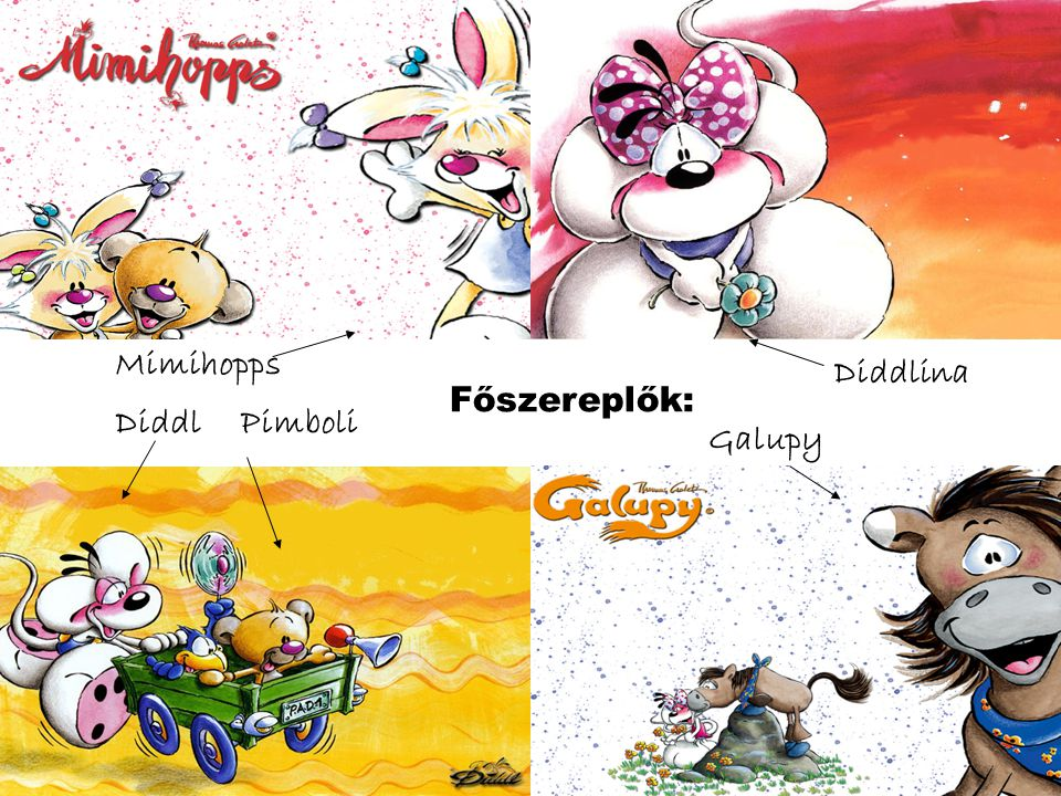 Főszereplők: Mimihopps Diddl Diddlina Galupy Pimboli