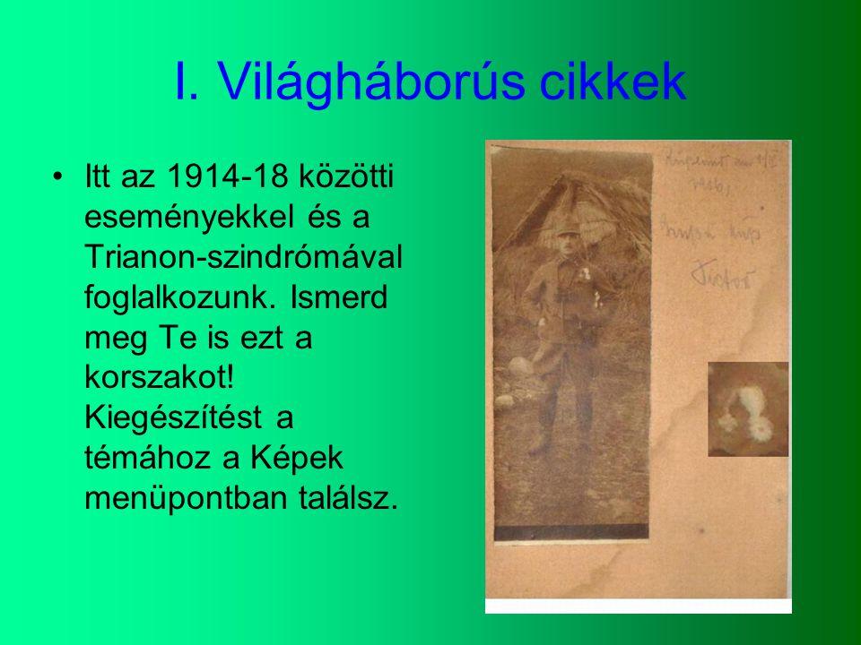 I. Világháborús cikkek Itt az 1914-18 közötti eseményekkel és a Trianon-szindrómával foglalkozunk.