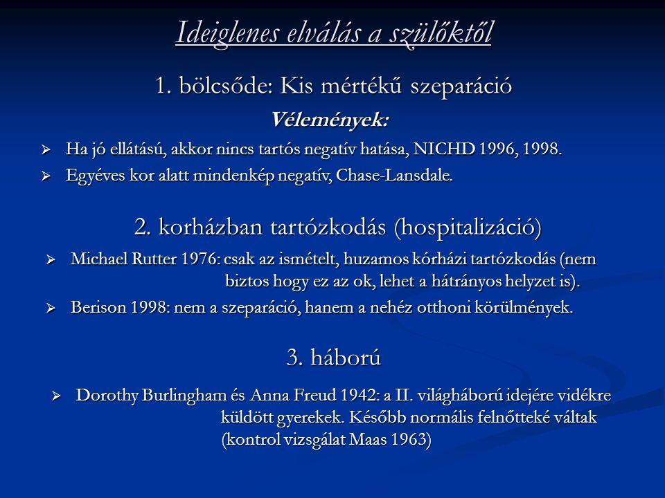 Ideiglenes elválás a szülőktől 1. bölcsőde: Kis mértékű szeparáció Vélemények:  Ha jó ellátású, akkor nincs tartós negatív hatása, NICHD 1996, 1998.