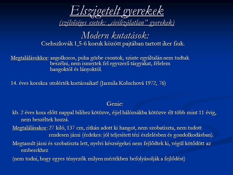 Csehszlovák 1,5-6 koruk között pajtában tartott iker fiuk. Megtalálásukkor: angolkoros, puha görbe csontok, szinte egyáltalán nem tudtak beszélni, nem