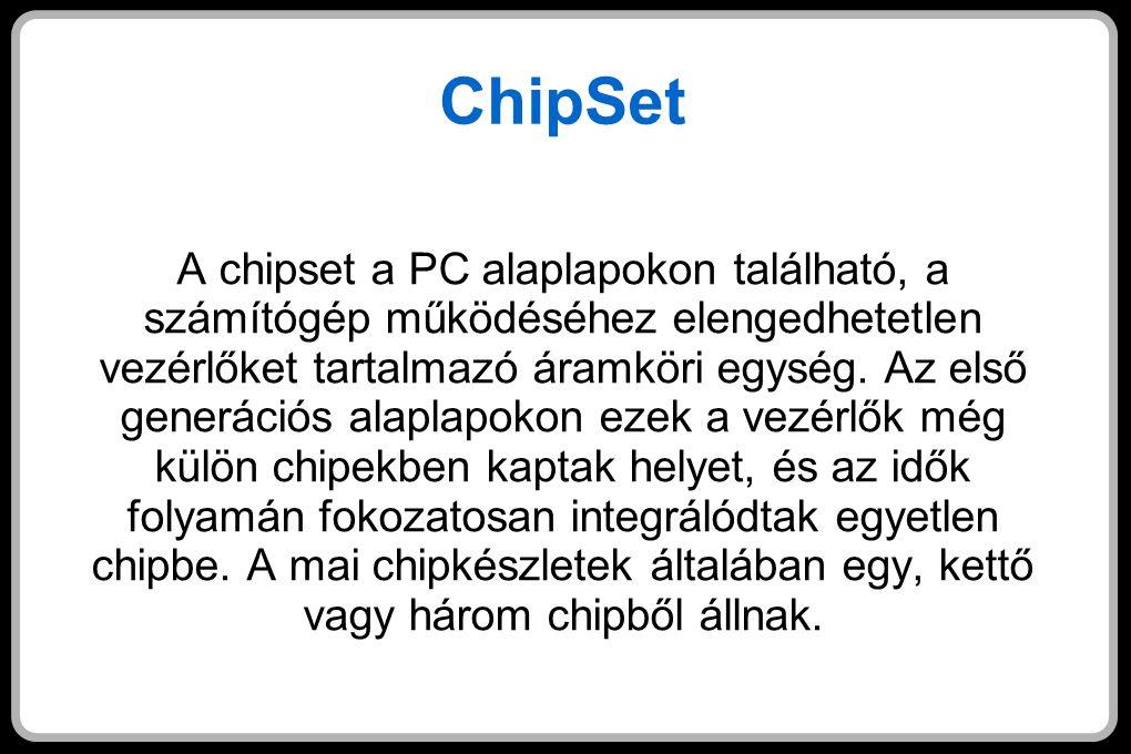 ChipSet A chipset a PC alaplapokon található, a számítógép működéséhez elengedhetetlen vezérlőket tartalmazó áramköri egység.