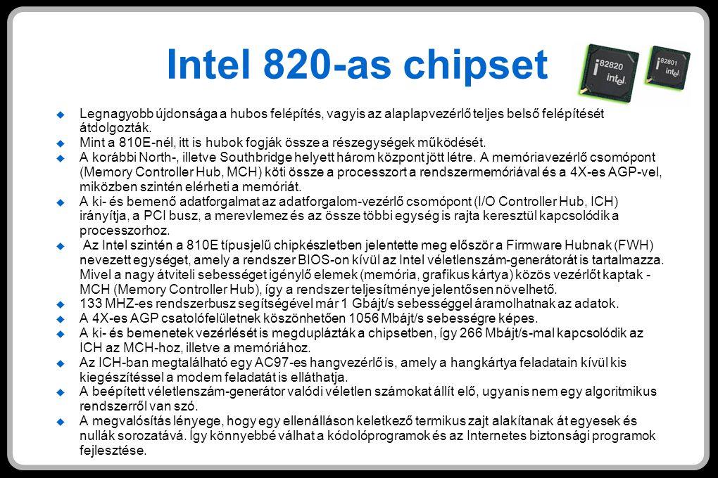 Intel 820-as chipset  Legnagyobb újdonsága a hubos felépítés, vagyis az alaplapvezérlő teljes belső felépítését átdolgozták.