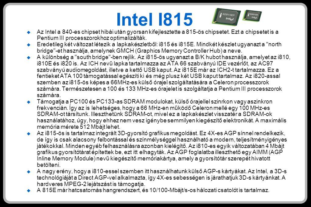 Intel I815  Az Intel a 840-es chipset hibái után gyorsan kifejlesztette a 815-ös chipsetet.